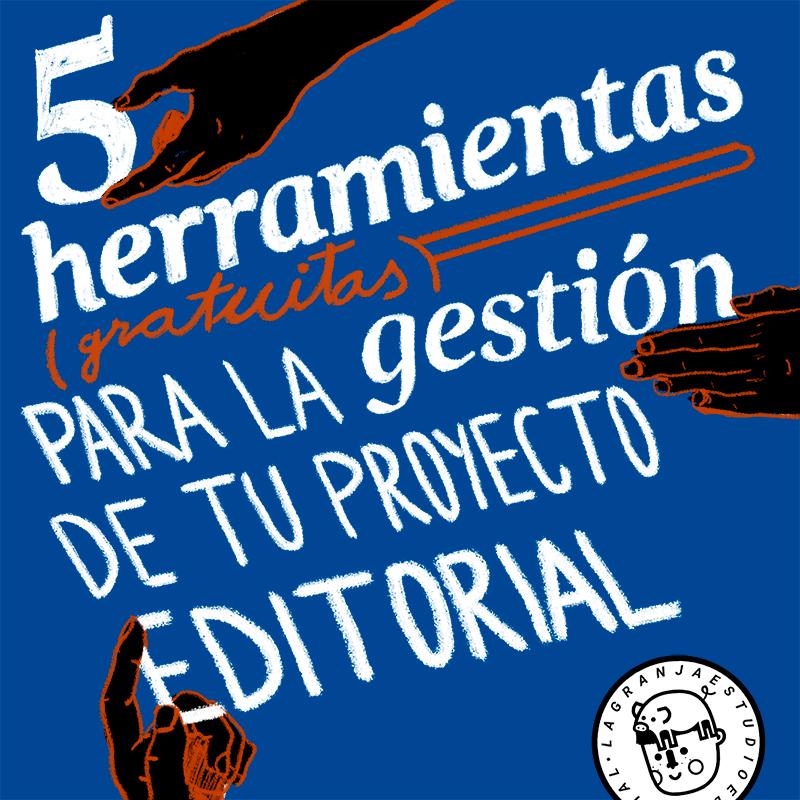 5 HERRAMIENTAS PARA LA GESTIÓN DE TU PROYECTO EDITORIAL